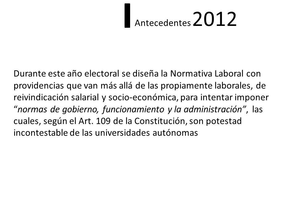 Antecedentes 2012 Durante este año electoral se diseña la Normativa Laboral con providencias que van más allá de las propiamente laborales, de reivind