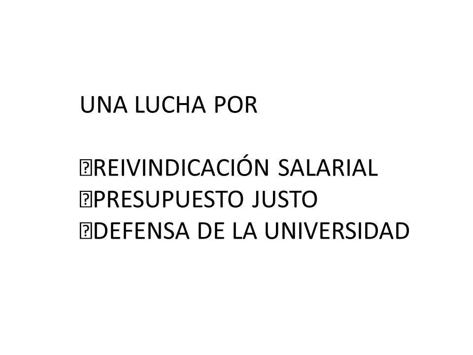 UNA LUCHA POR REIVINDICACIÓN SALARIAL PRESUPUESTO JUSTO DEFENSA DE LA UNIVERSIDAD