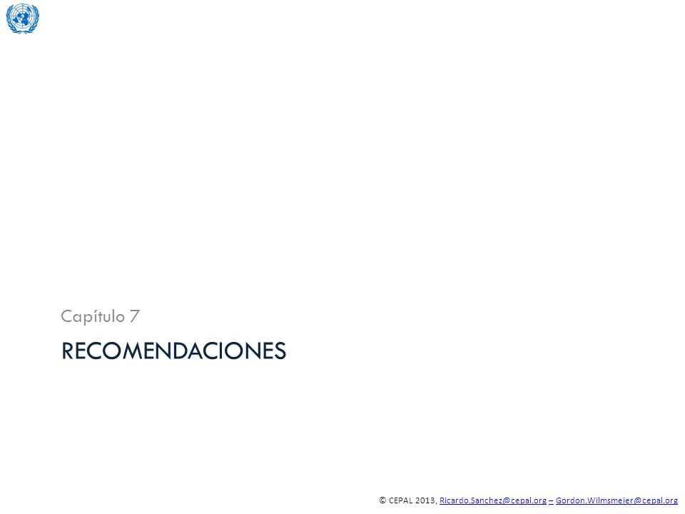 © CEPAL 2013, Ricardo.Sanchez@cepal.org – Gordon.Wilmsmeier@cepal.orgRicardo.Sanchez@cepal.org–Gordon.Wilmsmeier@cepal.org RECOMENDACIONES Capítulo 7