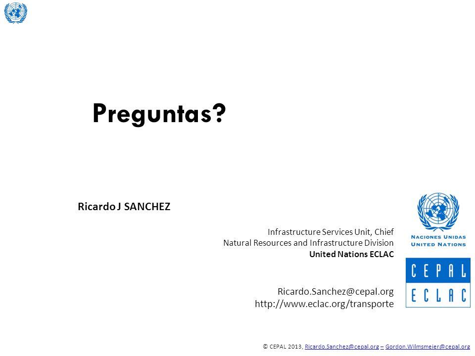 © CEPAL 2013, Ricardo.Sanchez@cepal.org – Gordon.Wilmsmeier@cepal.orgRicardo.Sanchez@cepal.org–Gordon.Wilmsmeier@cepal.org Preguntas? Ricardo J SANCHE