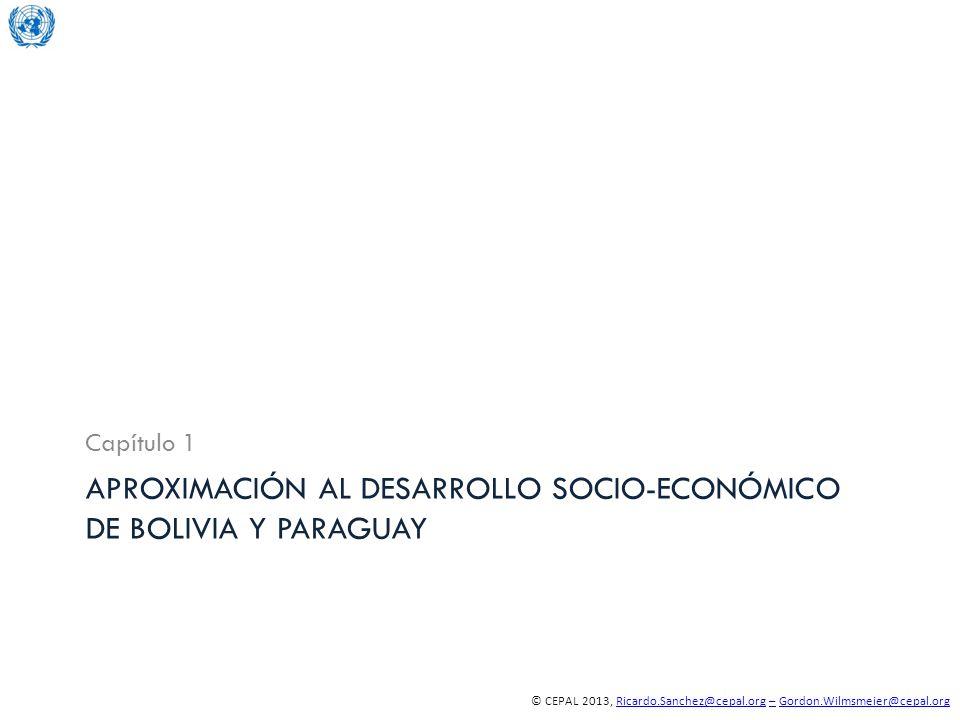 © CEPAL 2013, Ricardo.Sanchez@cepal.org – Gordon.Wilmsmeier@cepal.orgRicardo.Sanchez@cepal.org–Gordon.Wilmsmeier@cepal.org APROXIMACIÓN AL DESARROLLO SOCIO-ECONÓMICO DE BOLIVIA Y PARAGUAY Capítulo 1