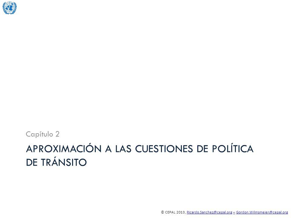 © CEPAL 2013, Ricardo.Sanchez@cepal.org – Gordon.Wilmsmeier@cepal.orgRicardo.Sanchez@cepal.org–Gordon.Wilmsmeier@cepal.org APROXIMACIÓN A LAS CUESTIONES DE POLÍTICA DE TRÁNSITO Capítulo 2