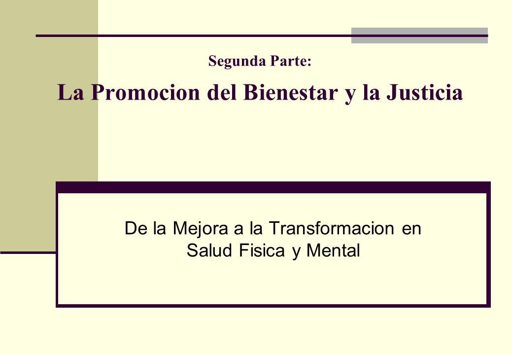 Segunda Parte: La Promocion del Bienestar y la Justicia De la Mejora a la Transformacion en Salud Fisica y Mental