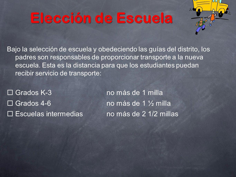 Bajo la selección de escuela y obedeciendo las guías del distrito, los padres son responsables de proporcionar transporte a la nueva escuela. Esta es