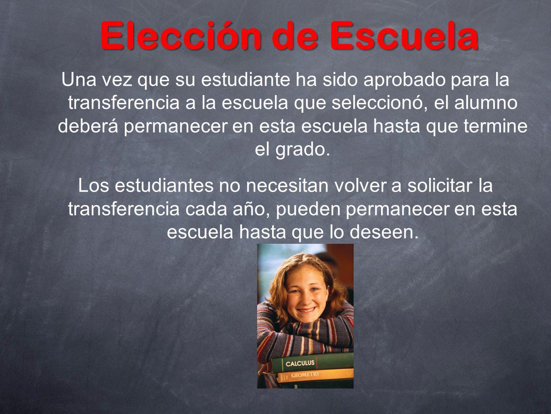 Elección de Escuela Una vez que su estudiante ha sido aprobado para la transferencia a la escuela que seleccionó, el alumno deberá permanecer en esta