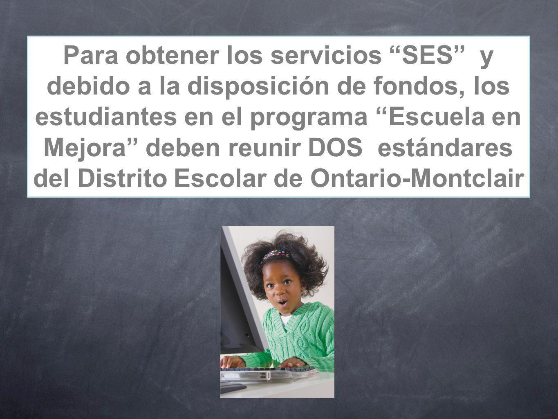 Para obtener los servicios SES y debido a la disposición de fondos, los estudiantes en el programa Escuela en Mejora deben reunir DOS estándares del D