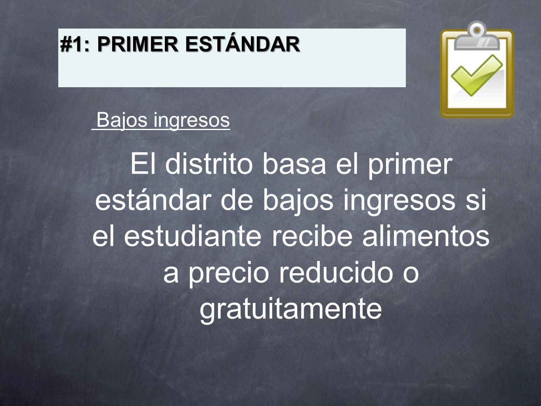El distrito basa el primer estándar de bajos ingresos si el estudiante recibe alimentos a precio reducido o gratuitamente #1: PRIMER ESTÁNDAR Bajos in