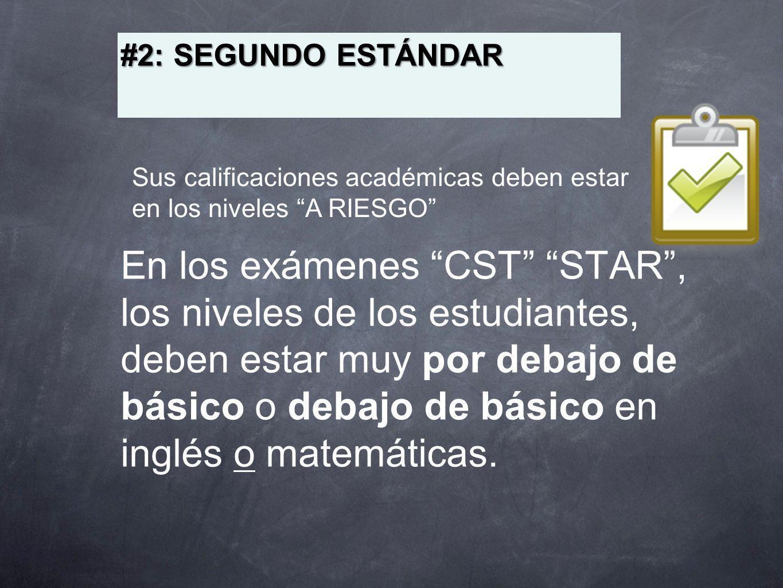 En los exámenes CST STAR, los niveles de los estudiantes, deben estar muy por debajo de básico o debajo de básico en inglés o matemáticas. #2: SEGUNDO