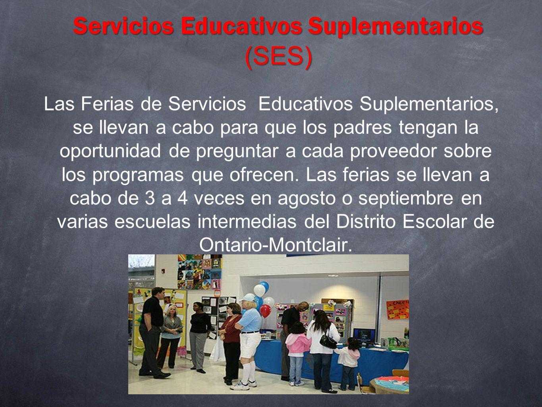 Servicios Educativos Suplementarios (SES) Las Ferias de Servicios Educativos Suplementarios, se llevan a cabo para que los padres tengan la oportunida