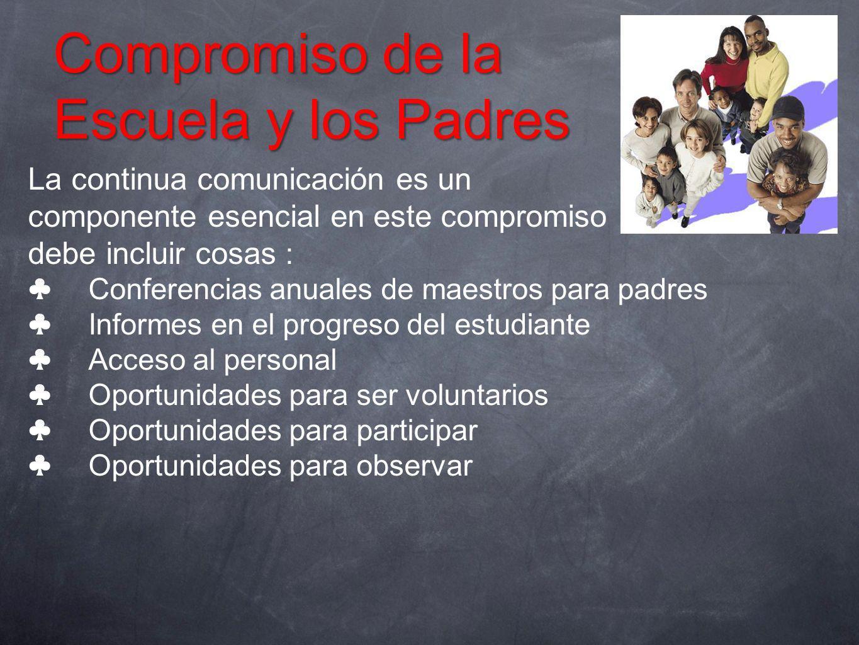 La continua comunicación es un componente esencial en este compromiso t debe incluir cosas : Conferencias anuales de maestros para padres Informes en