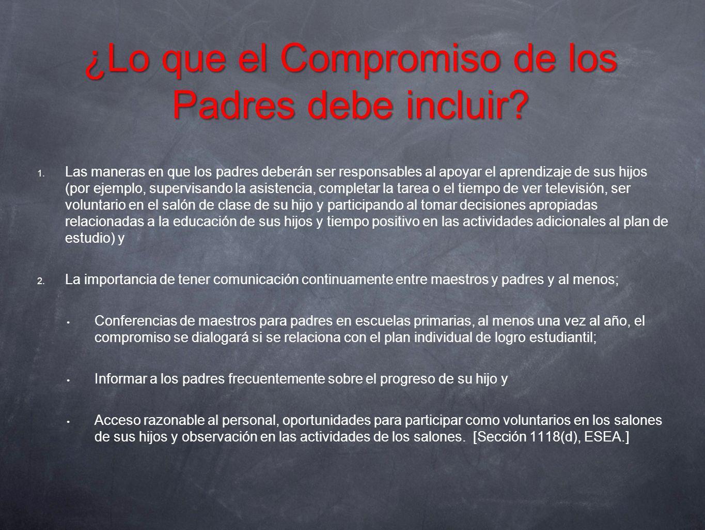 ¿Lo que el Compromiso de los Padres debe incluir? 1. Las maneras en que los padres deberán ser responsables al apoyar el aprendizaje de sus hijos (por