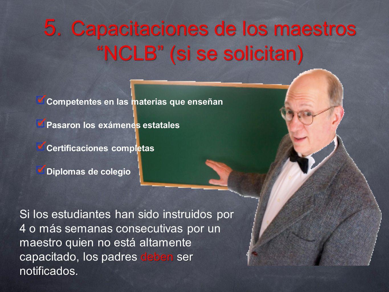 5. Capacitaciones de los maestros NCLB (si se solicitan) Competentes en las materias que enseñan Pasaron los exámenes estatales Certificaciones comple