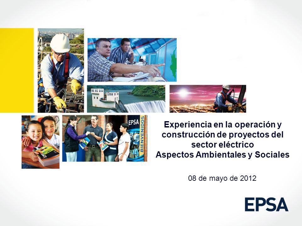 Experiencia en la operación y construcción de proyectos del sector eléctrico Aspectos Ambientales y Sociales 08 de mayo de 2012