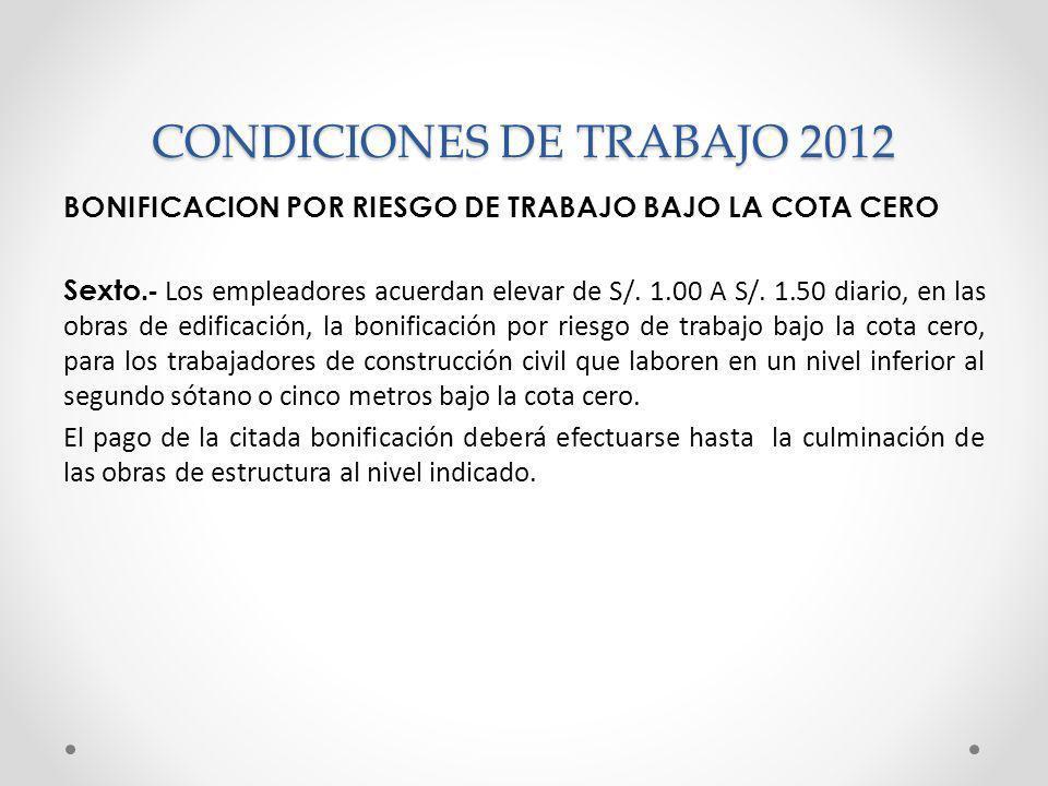 BONIFICACION POR RIESGO DE TRABAJO BAJO LA COTA CERO Sexto.- Los empleadores acuerdan elevar de S/. 1.00 A S/. 1.50 diario, en las obras de edificació