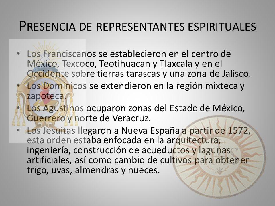 P RESENCIA DE REPRESENTANTES ESPIRITUALES Los Franciscanos se establecieron en el centro de México, Texcoco, Teotihuacan y Tlaxcala y en el Occidente