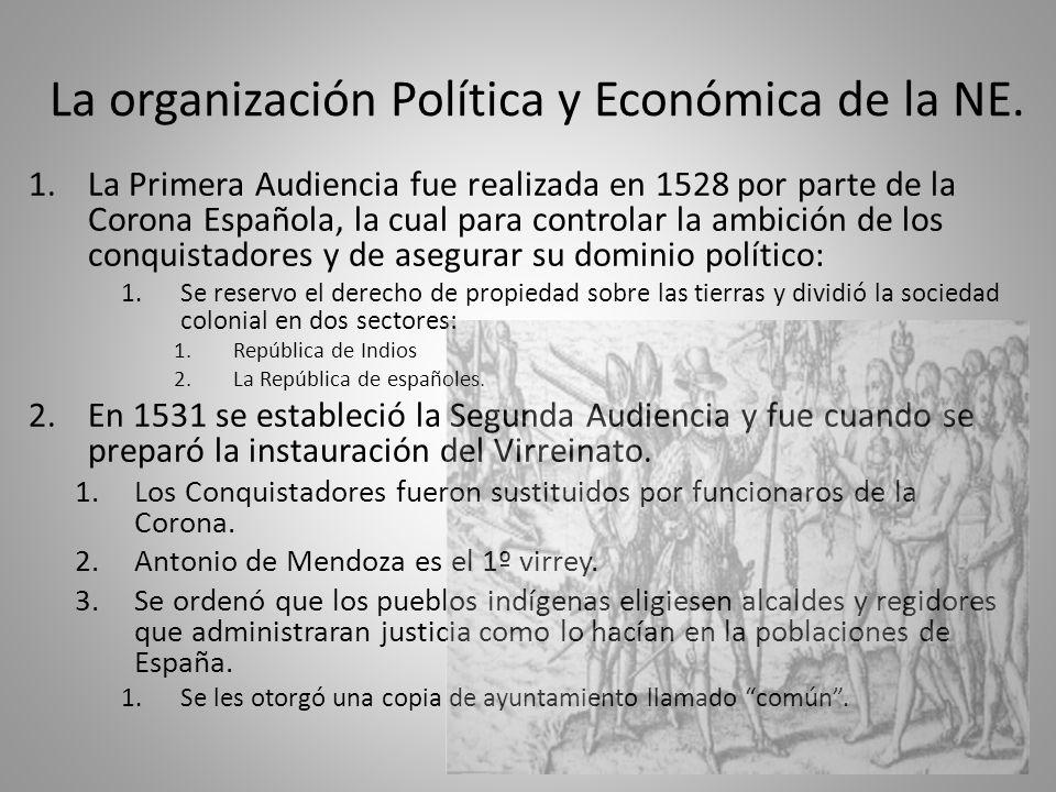La organización Política y Económica de la NE. 1.La Primera Audiencia fue realizada en 1528 por parte de la Corona Española, la cual para controlar la