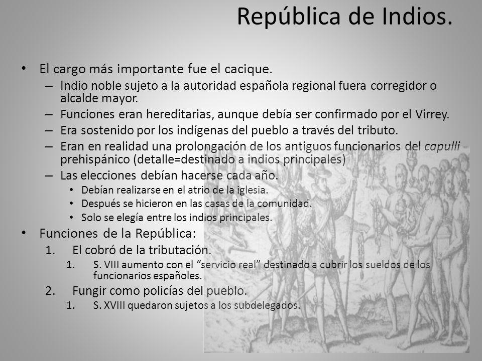 República de Indios. El cargo más importante fue el cacique. – Indio noble sujeto a la autoridad española regional fuera corregidor o alcalde mayor. –
