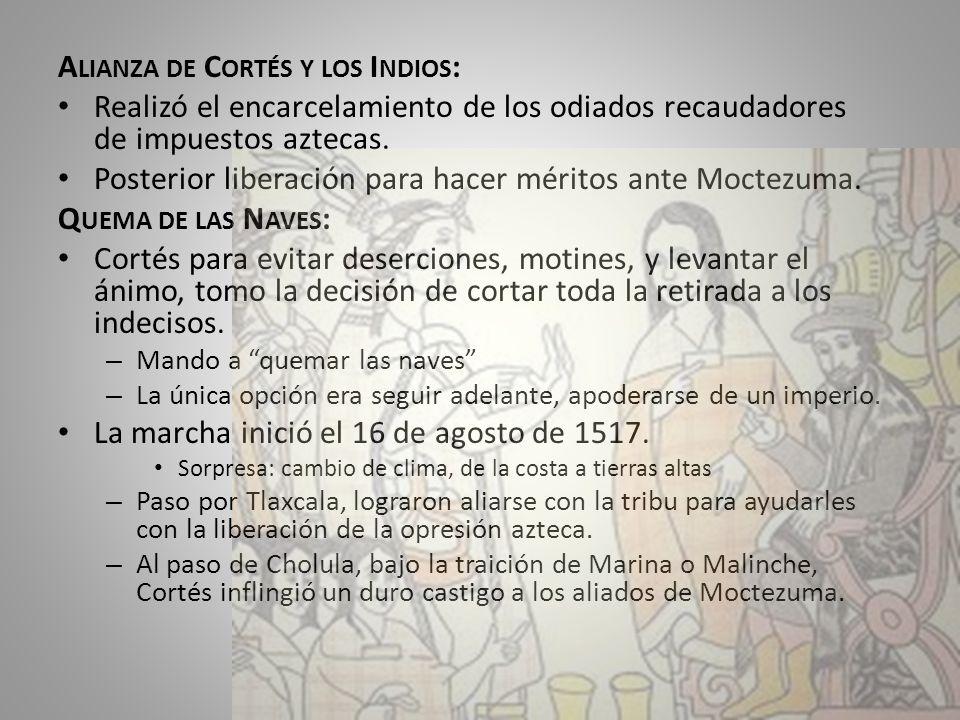 A LIANZA DE C ORTÉS Y LOS I NDIOS : Realizó el encarcelamiento de los odiados recaudadores de impuestos aztecas. Posterior liberación para hacer mérit