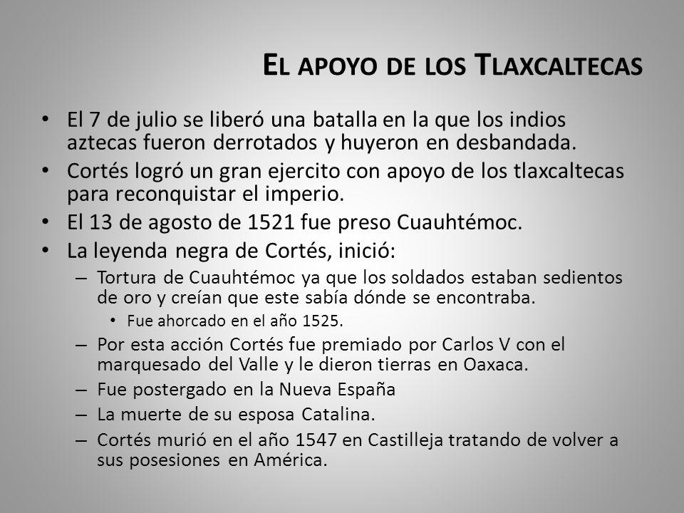 E L APOYO DE LOS T LAXCALTECAS El 7 de julio se liberó una batalla en la que los indios aztecas fueron derrotados y huyeron en desbandada. Cortés logr