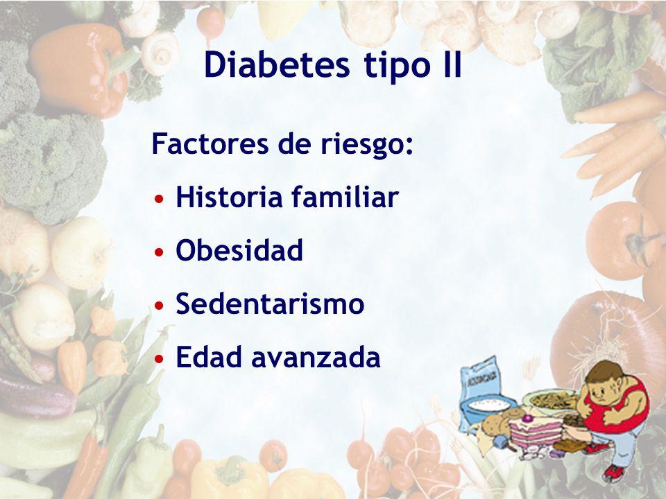 Diabetes tipo II Factores de riesgo: Historia familiar Obesidad Sedentarismo Edad avanzada