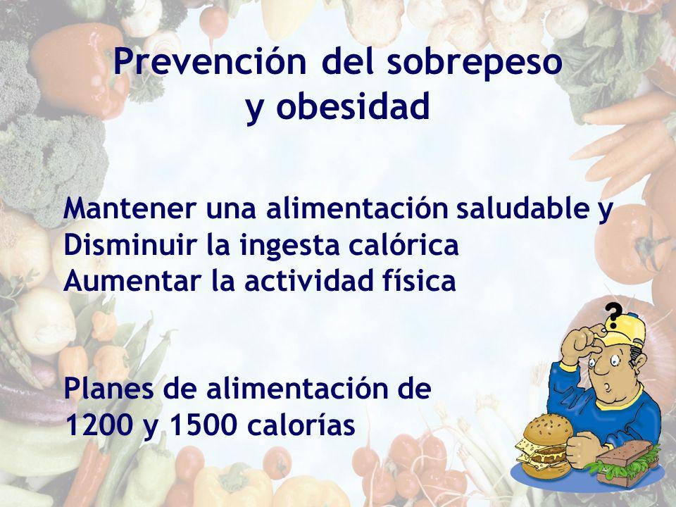 Prevención del sobrepeso y obesidad Mantener una alimentación saludable y Disminuir la ingesta calórica Aumentar la actividad física Planes de aliment
