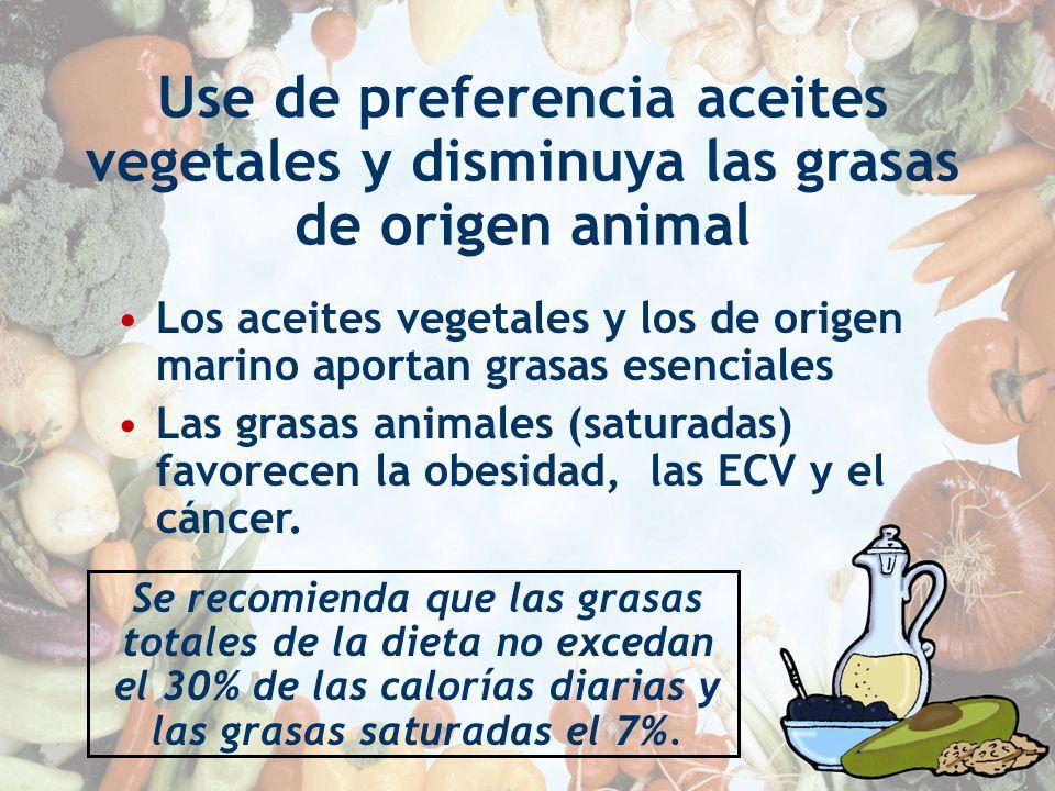 Use de preferencia aceites vegetales y disminuya las grasas de origen animal Los aceites vegetales y los de origen marino aportan grasas esenciales La