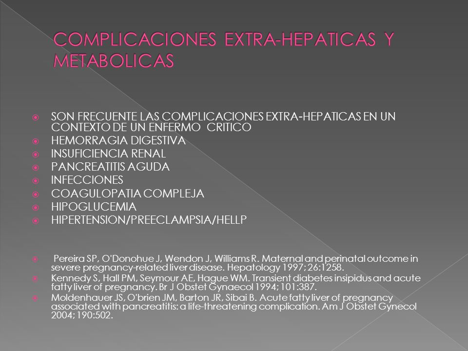 ELEVACION DE TRANSAMINASA, BILIRRUBINA LEUCOCITOSIS,PLAQUETOPENIA PUEDEN SER VISTA CON O SIN COAGULACION INTRA VASCULAR DISEMINADA, CON CAIDA DE ANTI TROMBINA III EN PACIENTES SEVERAMENTE COMPROMETIDOS SE OBSERVA SIGNOS DE DISFUNCION HEPATICA Y RENAL, CON PROLONGACION DE TIEMPO DE PROTROMBINA, HIPOGLUCEMIA ELEVACION DE UREA Y CREATININA E HIPERURICEMIA DESCARTAR OTRAS ENTIDADES QUE PUEDEN CURSAR CON GRAVE AFECTACION HEPATICA DURANTE EL EMBARAZO (DROGAS - MARCADORES VIRALES - INMUNOLOGICOS ENFERMEDAD DE WILSON) Castro MA, Goodwin TM, Shaw KJ, et al.