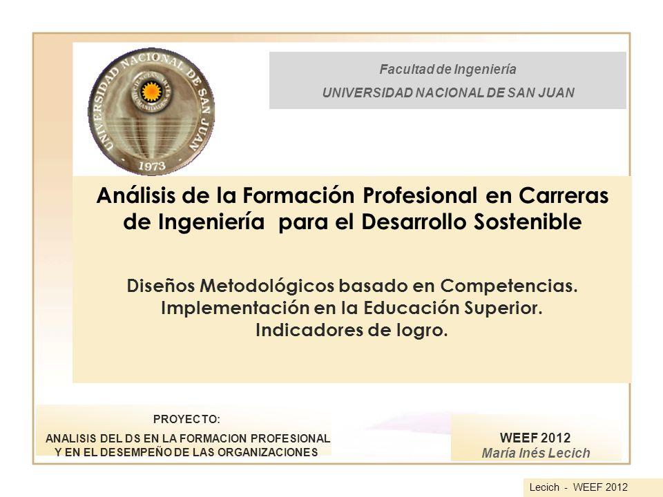 Propósito Analizar la formación profesional en las Carreras de Ingeniería de la UNSJ (Universidad Nacional de San Juan), considerando: a) El paradigma educativo basado en Competencias.