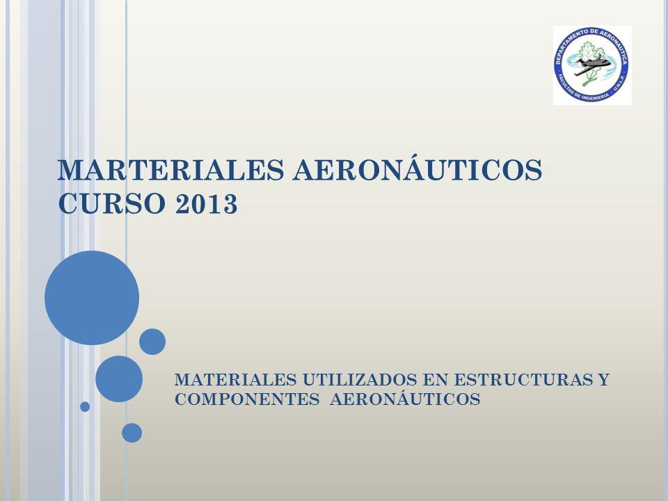 MARTERIALES AERONÁUTICOS CURSO 2013 MATERIALES UTILIZADOS EN ESTRUCTURAS Y COMPONENTES AERONÁUTICOS