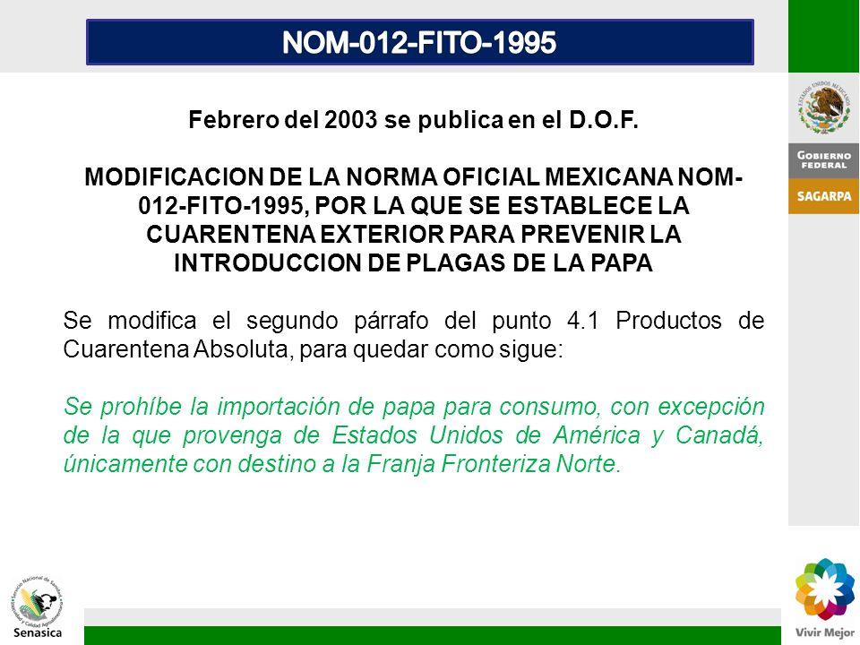 Febrero del 2003 se publica en el D.O.F. MODIFICACION DE LA NORMA OFICIAL MEXICANA NOM- 012-FITO-1995, POR LA QUE SE ESTABLECE LA CUARENTENA EXTERIOR