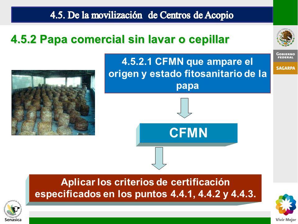 Aplicar los criterios de certificación especificados en los puntos 4.4.1, 4.4.2 y 4.4.3. CFMN 4.5.2 Papa comercial sin lavar o cepillar 4.5.2.1 CFMN q