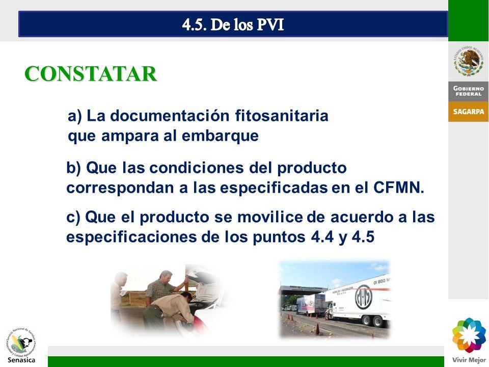 c) Que el producto se movilice de acuerdo a las especificaciones de los puntos 4.4 y 4.5 CONSTATAR a) La documentación fitosanitaria que ampara al emb