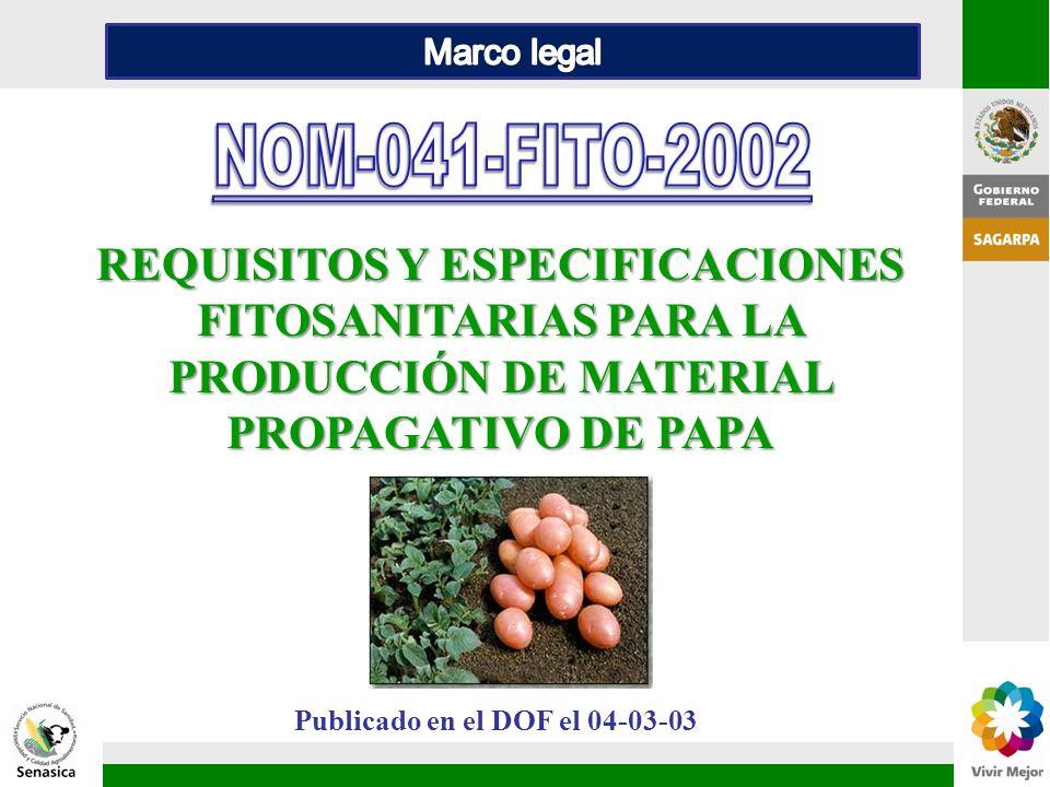 REQUISITOS Y ESPECIFICACIONES FITOSANITARIAS PARA LA PRODUCCIÓN DE MATERIAL PROPAGATIVO DE PAPA Publicado en el DOF el 04-03-03