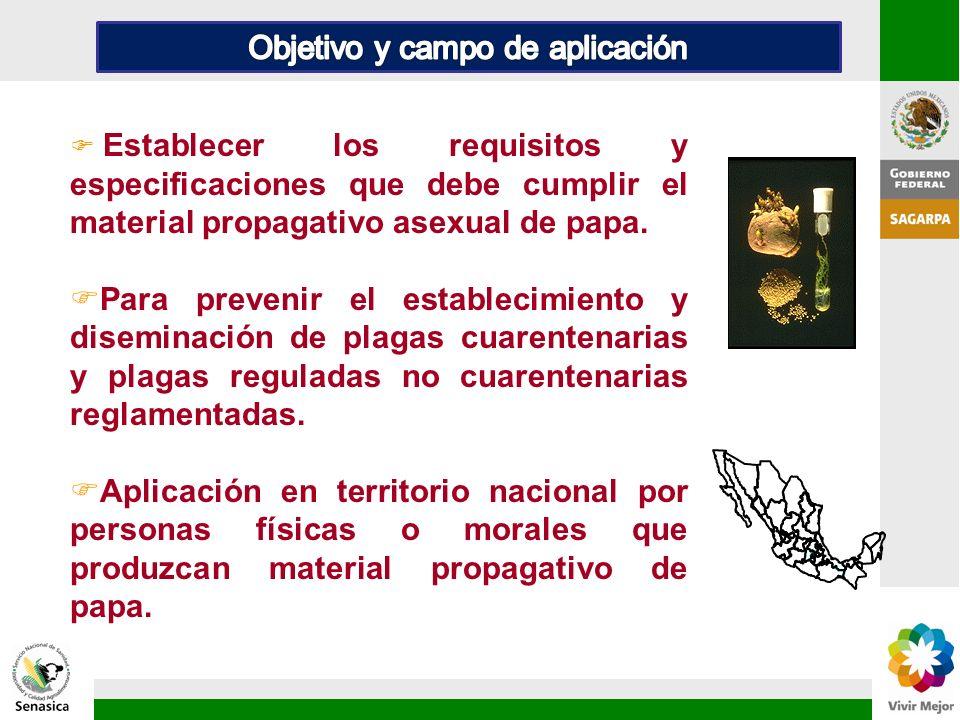 F Establecer los requisitos y especificaciones que debe cumplir el material propagativo asexual de papa. FPara prevenir el establecimiento y diseminac