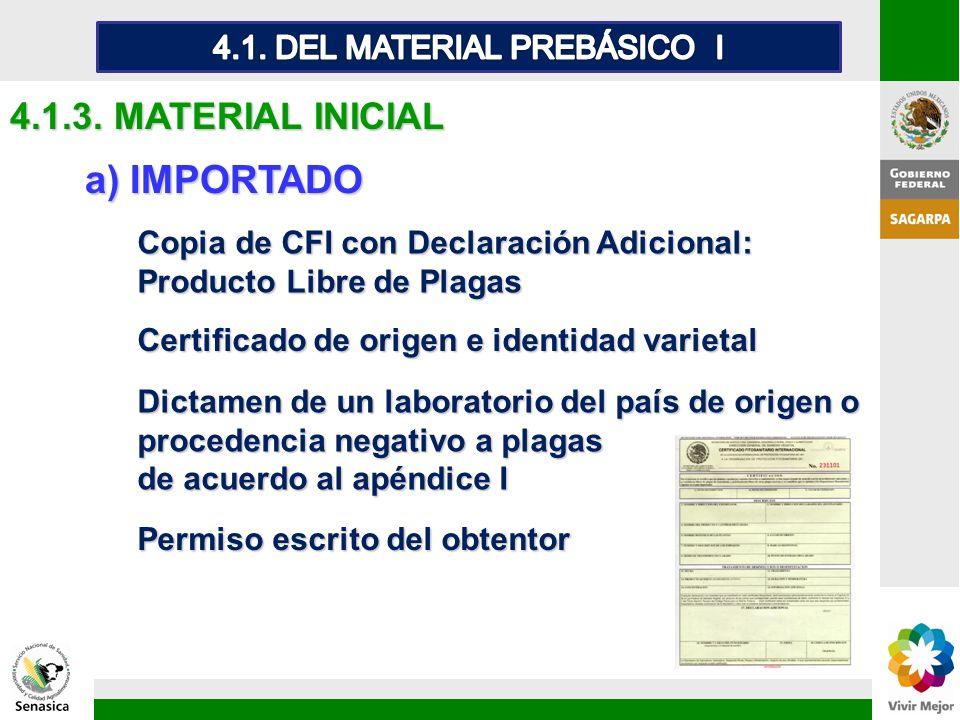 a) IMPORTADO 4.1.3. MATERIAL INICIAL Dictamen de un laboratorio del país de origen o procedencia negativo a plagas de acuerdo al apéndice I Certificad