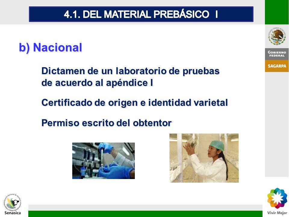 b) Nacional Certificado de origen e identidad varietal Dictamen de un laboratorio de pruebas de acuerdo al apéndice I Permiso escrito del obtentor