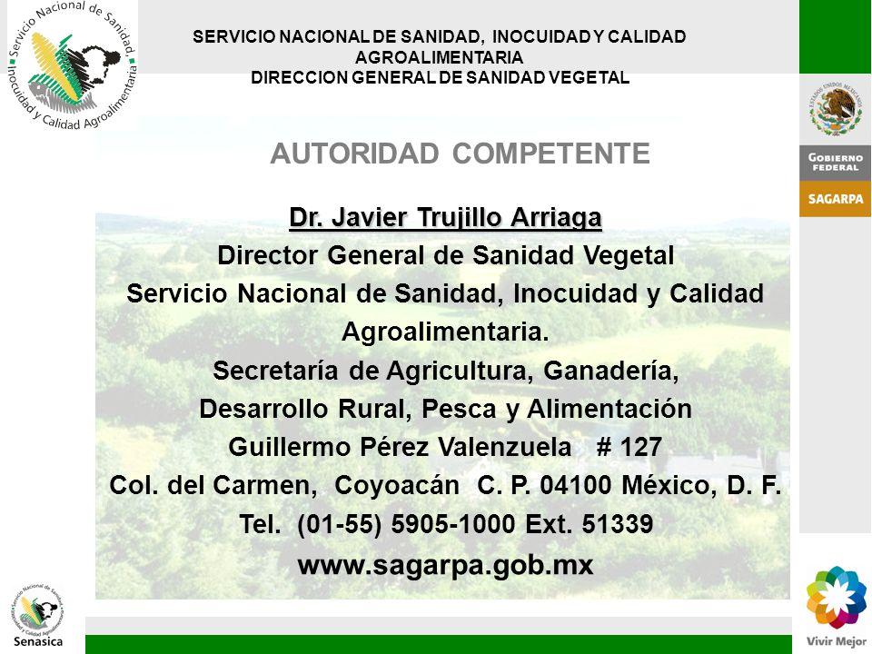 Dr. Javier Trujillo Arriaga Director General de Sanidad Vegetal Servicio Nacional de Sanidad, Inocuidad y Calidad Agroalimentaria. Secretaría de Agric