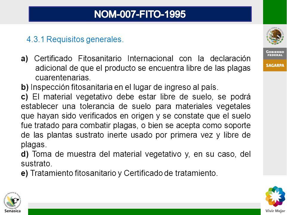 4.3.1 Requisitos generales. a) Certificado Fitosanitario Internacional con la declaración adicional de que el producto se encuentra libre de las plaga