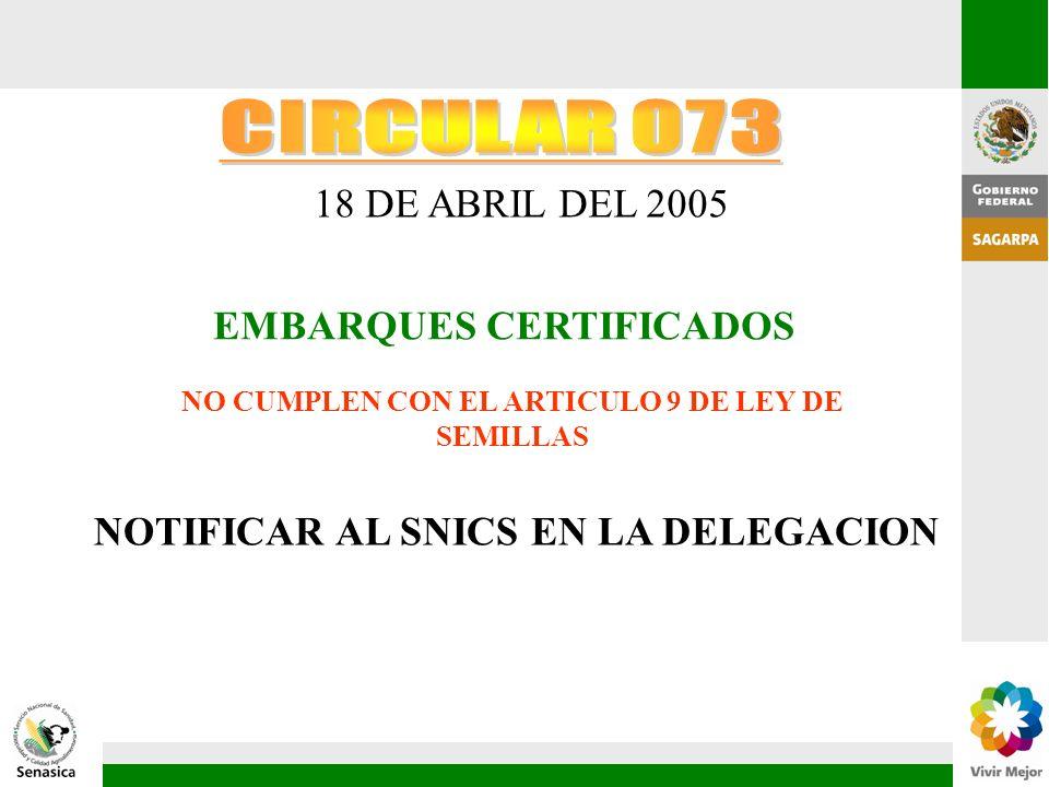 18 DE ABRIL DEL 2005 EMBARQUES CERTIFICADOS NO CUMPLEN CON EL ARTICULO 9 DE LEY DE SEMILLAS NOTIFICAR AL SNICS EN LA DELEGACION