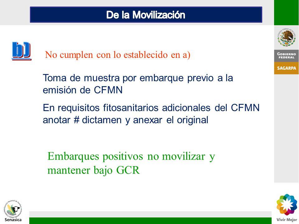 No cumplen con lo establecido en a) Toma de muestra por embarque previo a la emisión de CFMN En requisitos fitosanitarios adicionales del CFMN anotar