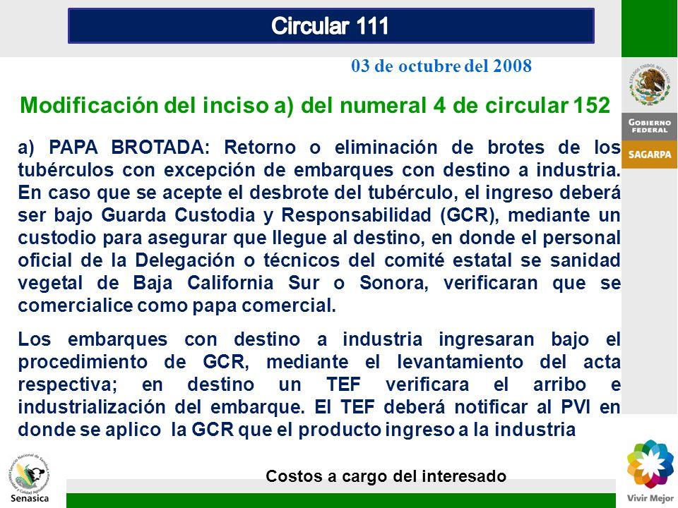 Modificación del inciso a) del numeral 4 de circular 152 03 de octubre del 2008 a) PAPA BROTADA: Retorno o eliminación de brotes de los tubérculos con