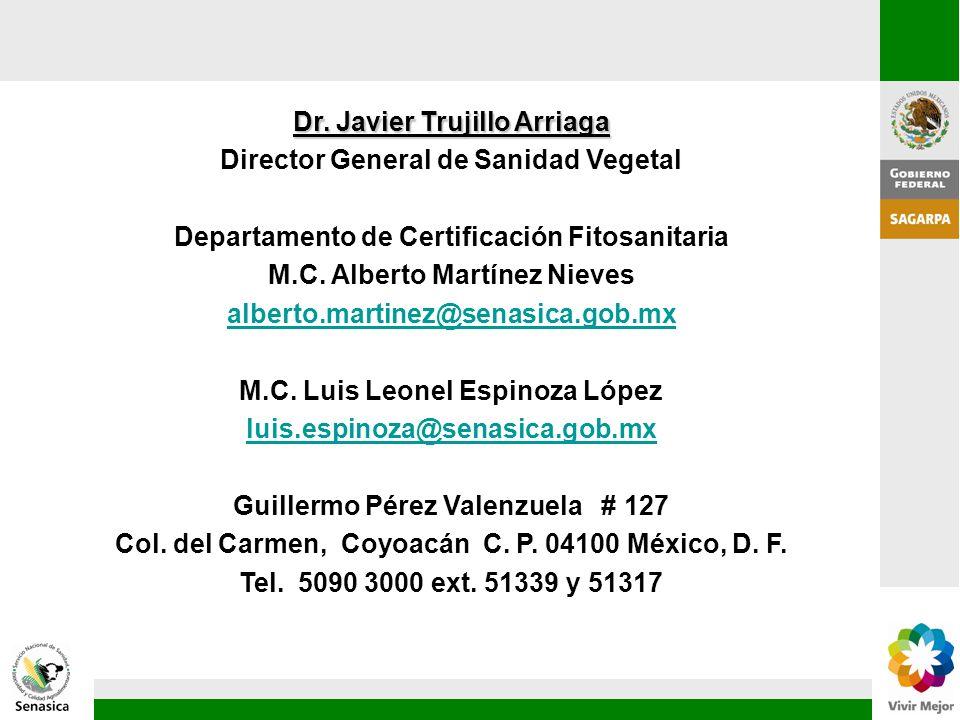 Dr. Javier Trujillo Arriaga Director General de Sanidad Vegetal Departamento de Certificación Fitosanitaria M.C. Alberto Martínez Nieves alberto.marti