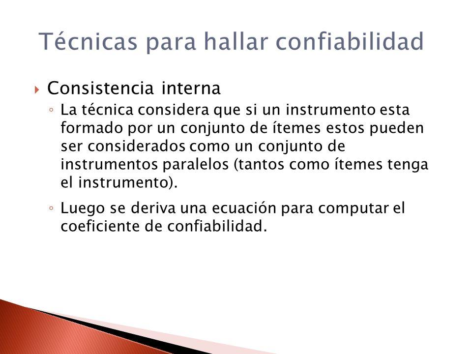 Consistencia interna La técnica considera que si un instrumento esta formado por un conjunto de ítemes estos pueden ser considerados como un conjunto