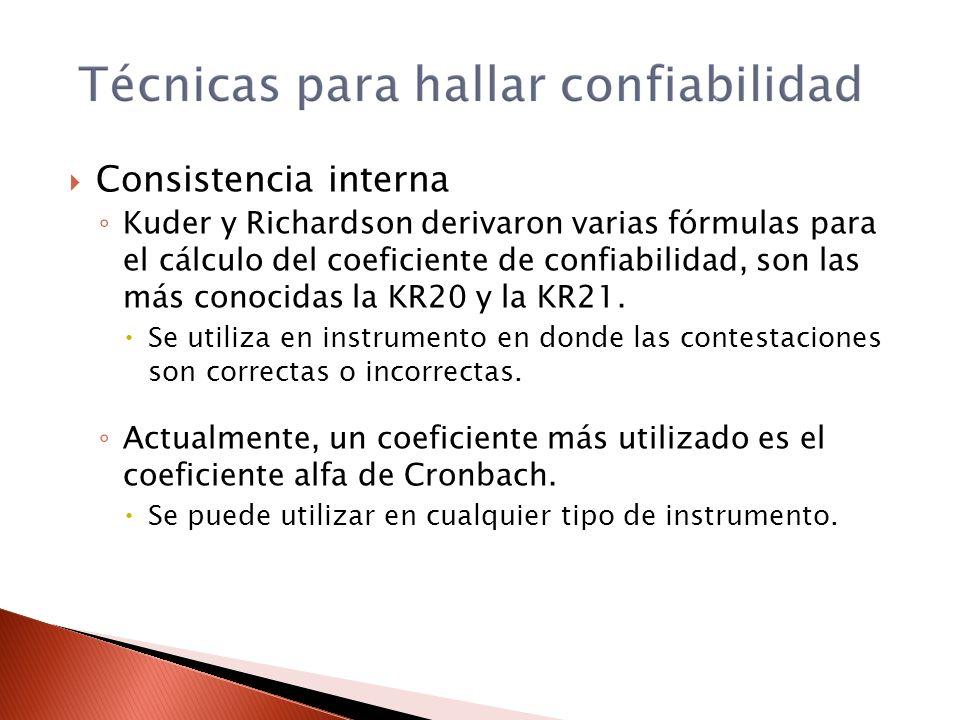 Consistencia interna Kuder y Richardson derivaron varias fórmulas para el cálculo del coeficiente de confiabilidad, son las más conocidas la KR20 y la