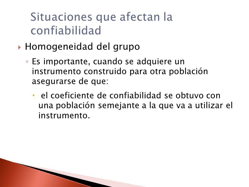 Homogeneidad del grupo Es importante, cuando se adquiere un instrumento construido para otra población asegurarse de que: el coeficiente de confiabili