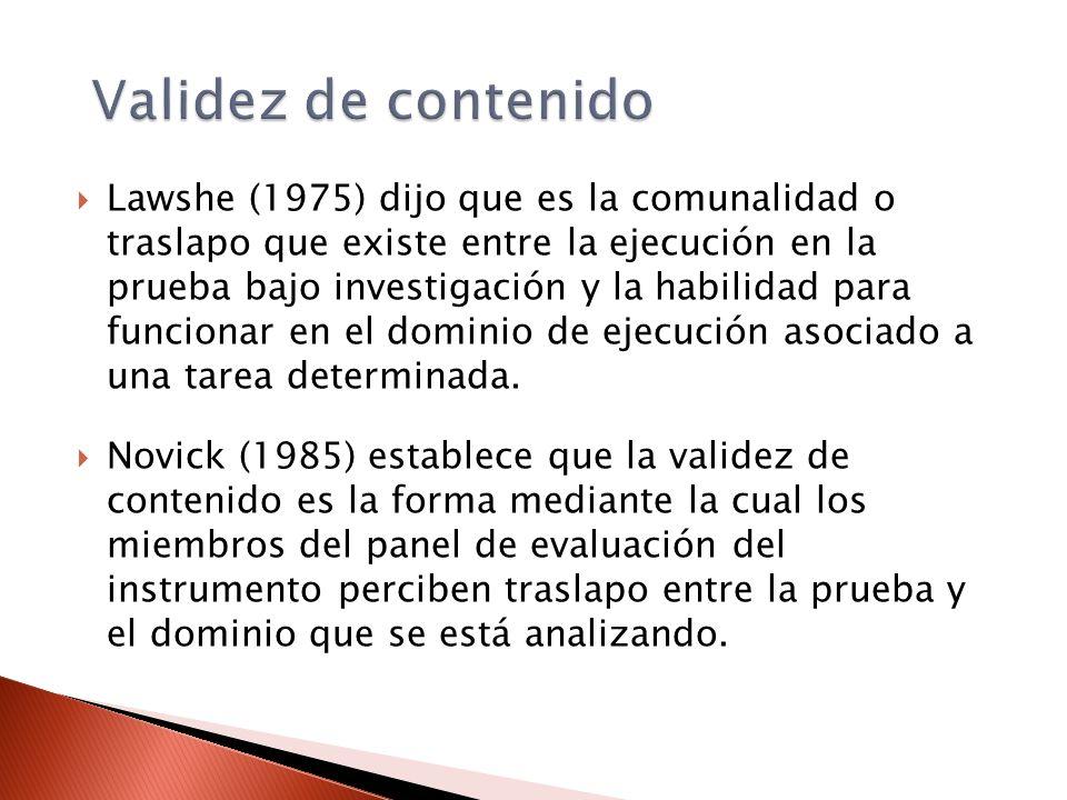 Lawshe (1975) dijo que es la comunalidad o traslapo que existe entre la ejecución en la prueba bajo investigación y la habilidad para funcionar en el