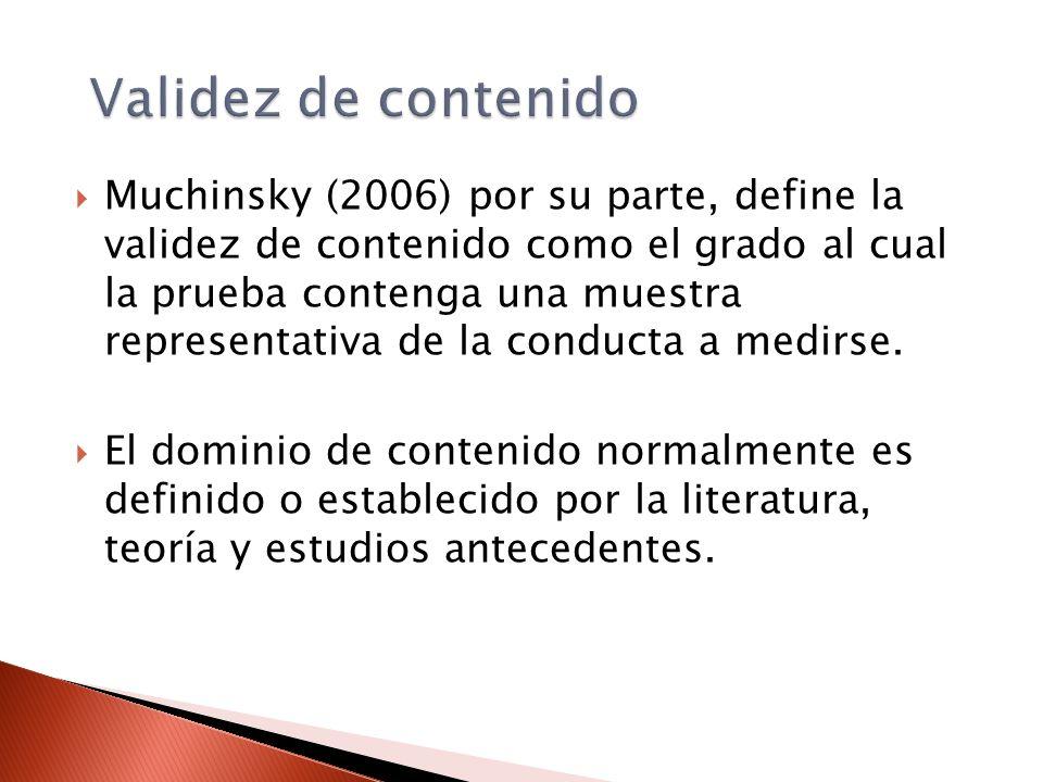 Validez de contenido Muchinsky (2006) por su parte, define la validez de contenido como el grado al cual la prueba contenga una muestra representativa