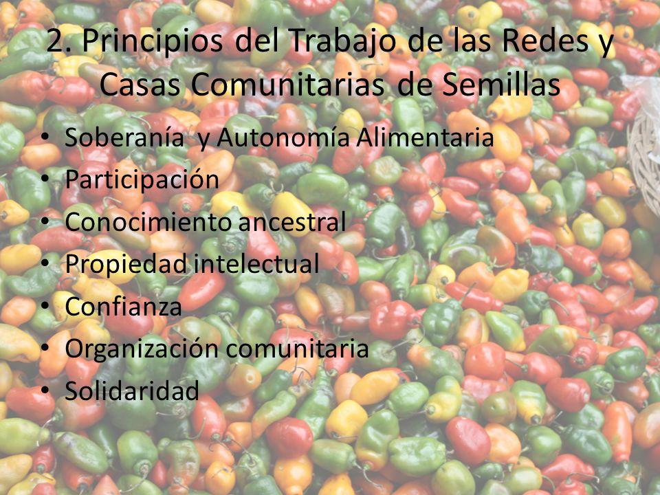 2. Principios del Trabajo de las Redes y Casas Comunitarias de Semillas Soberanía y Autonomía Alimentaria Participación Conocimiento ancestral Propied