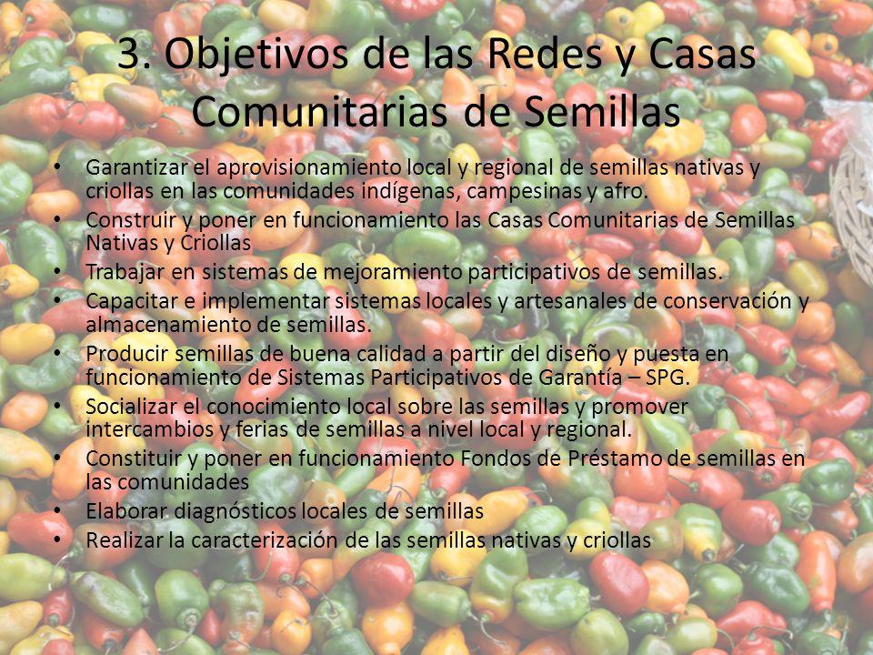 3. Objetivos de las Redes y Casas Comunitarias de Semillas Garantizar el aprovisionamiento local y regional de semillas nativas y criollas en las comu
