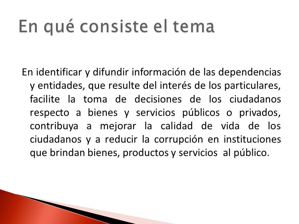 En identificar y difundir información de las dependencias y entidades, que resulte del interés de los particulares, facilite la toma de decisiones de